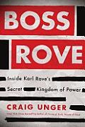 Boss Rove Inside Karl Roves Secret Kingdom of Power