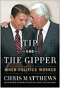 Tip & the Gipper When Politics Worked