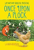 Once Upon a Flock My Life with Some Soulful Chickens