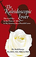 The Kaleidoscopic Lover: The Civil War in the Horn of Africa &amp; My Itinerary for a Peaceful Lover Cover
