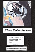 These Stolen Flowers: A Rape Awareness Book. Poetry and Ideas for Avoiding and Overcoming Rape.