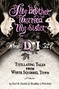 My Brother Married My Sister. Where Do I Sit?: Titillating Tales from White Squirrel Town