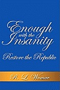 Enough with the Insanity: Restore the Republic