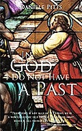 In God I Do Not Have a past