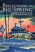 Reflections on Big Spring: A History of Pittsford, Ny and the Genesee River Valley