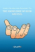 Lyrics on Matters Relating to: The Knowledge of Good and Evil