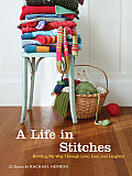 A Life in Stitches: Knitting My Way Through Love, Loss, and Laughter Cover