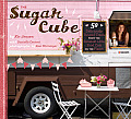 Sugar Cube: 50 Deliciously Twisted Treats from the Sweetest Little Food Cart on the Planet Cover