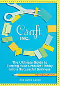 Craft Inc Revised Edition the Ultimate Guide to Turning Your Creative Hobby Into a Successful Business