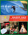 Handy Dad in the Great Outdoors: More Than 30 Super-Cool Projects and Activities for Dads and Kids