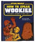 How to Speak Wookiee: A Manual for Inter-Galactic Communication Cover