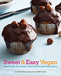 Sweet and Easy Vegan: Treats Made with Whole Grains and Natural Sweeteners Cover
