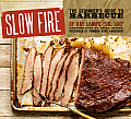 Slow Fire The Beginners Guide to Lip Smacking Barbecue
