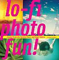 Lo Fi Photo Fun Creative Projects for Polaroid Plastic & Pinhole Cameras