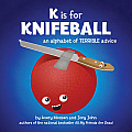K Is for Knifeball An Alphabet of Terrible Advice