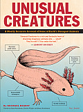 Unusual Creatures A Mostly Accurate Account of Earths Strangest Animals