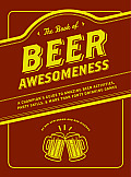 Book of Beer Awesomeness A Champions Guide to Amazing Beer Activities Party Skills