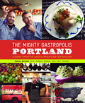 The Mighty Gastropolis: Portland: A Journey through the Center of America's New Food Revolution Cover
