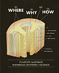 Where the Why & the How 75 Artists Illustrate Wondrous Mysteries of Science