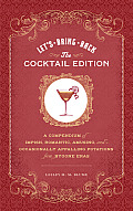 Lets Bring Back The Cocktail Edition A Compendium of Impish Romantic Amusing & Occasionally Appalling Potations from Bygone Eras