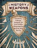 History of Weapons Crossbows & Lots of Other Things That Can Seriously Mess You Up