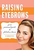 Raising Eyebrows: Your Personal Guide to Fabulous Brows Cover