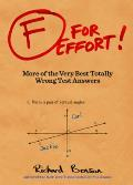 F for Effort!: More of the Very Best Totally Wrong Test Answers Cover