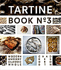 Tartine Book No 3 Modern Ancient Classic Whole