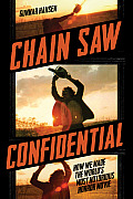 Chain Saw Confidential How We Made Americas Most Notorious Horror Movie