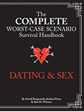 Complete Worst Case Scenario Survival Handbook Dating & Sex