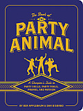 Book of the Party Animal A Champions Guide to Party Skills Party Fouls Pranks & Mayhem