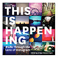 This Is Happening: #Life Through the Lens of Instagram