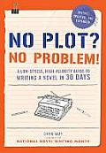 No Plot No Problem A Low Stress High Velocity Guide to Writing a Novel in 30 Days