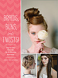 Braids Buns & Twists Step By Step Tutorials for 80 Fabulous Hairstyles