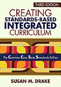 Creating Standards Based Integrated Curriculum The Common Core State Standards Edition