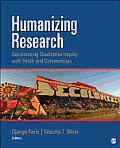 Humanizing Research Decolonizing Qualitative Inquiry With Youth & Communities