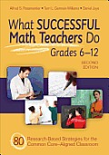 What Successful Math Teachers Do Grades 6 12 80 Research Based Strategies For The Common Core Aligned Classroom