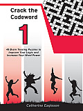 Crack the Codeword 1: 48 Brain Teasing Puzzles to Improve Your Logic and Increase Your Word Power