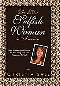 The Most Selfish Woman in America: How to Make Your Divorce the Best Thing That Ever Happened to You!