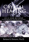 Crystal Healing: 2012 and Beyond Discovering and Using Rocks, Crystals and Stones in the New Age