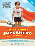 The Day I Became a Superhero: A True Story of a Seven-Year-Old Girl Who Experienced a Superhuman Power following a Fatal Car Crash