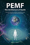 PEMF The Fifth Element of Health Learn Why Pulsed Electromagnetic Field Pemf Therapy Supercharges Your Health Like Nothing Else