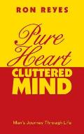 Pure Heart Cluttered Mind: Man's Journey Through Life