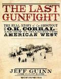 The Last Gunfight: The Real Story of the Shootout at the O.K. Corral - And How It Changed the American West