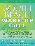 The South Beach Diet Wake-Up Call: Why America Is Still Getting Fatter and Sicker, Plus 7 Simple Strategies for Reversing Our Toxic Lifestyle