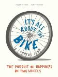 It's All about the Bike: The Pursuit of Happiness on Two Wheels Cover