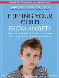 Freeing Your Child from Anxiety: Powerful, Practical Solutions to Overcome Your Child's Fears, Worries, and Phobias Cover