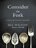 Consider the Fork: A History of How We Cook and Eat Cover