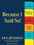 Because I Said So!: The Truth Behind the Myths, Tales, & Warnings Every Generation Passes Down to Its Kids Cover