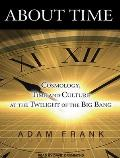About Time: Cosmology, Time and Culture at the Twilight of the Big Bang Cover